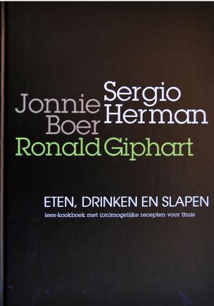 Eten, Drinken En Slapen, Lees-Kookboek met (On)mogelijke Recepten Voor Thuis is een boek uit 2010 van Ronald Giphart met medewerking van Jan Bartelsman, Chretien Breukers, Reid, Gelijnse, Van Tol, Librije