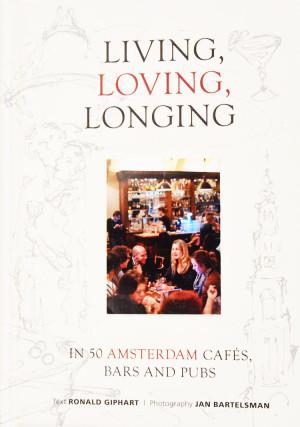 Living, Loving, Longing, In 50 Amsterdam Cafés, Bars And Pubs is uitgebracht in 2012 en is de Engelse vertaling van Het Leven, De Liefde En De Lusten, In 50 Amsterdamse Cafés, Bars En Kroegen. Geschreven door Ronald Giphart en vertaald door Sherry Rose.