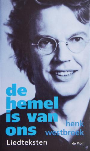 De Hemel Is Van Ons is een boek van Henk Westbroek met Liedteksten uit oktober 2000. Het boek begint met een Voorwoord van Ronald Giphart