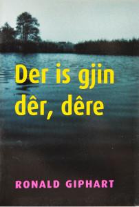 Der Is Gjin Dêr, Dêre is een boek uit 2003 van Ronald Giphart. Het originele verhaal is vertaald naar het Fries en is onleesbaar voor niet Friezen.