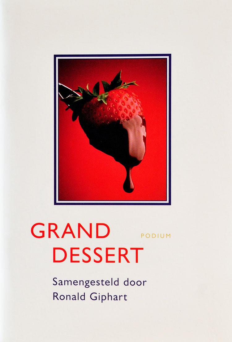 Grand Dessert uit 2006 is alleen verkrijgbaar bij de roman Troost van Ronald Giphart. In het boekje staan recepten van Jon Sistermans, Pierre Wind, Jurgen Schildkamp, Mandy De Jong.
