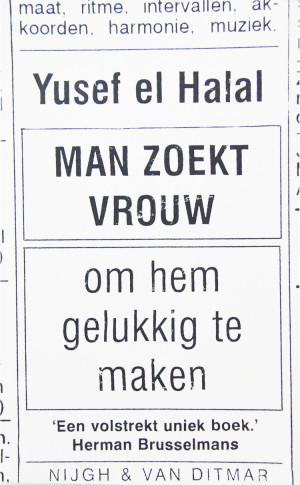 Man Zoekt Vrouw, Om Hem Gelukkig Te Maken is een boek uit 2004 van Yusef El Halal. Dit is een pseudoniem van Ronald Giphart.