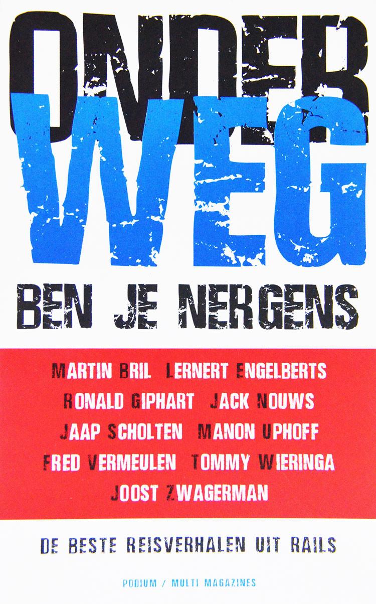 Onderweg Ben Je Nergens, De Beste Reisverhalen Uit Rails is een verzamelbundel uit 1999, met de volgende schrijvers: Jaap Scholten, Fred Vermeulen, Ronald Giphart, Tommy Wieringa, Lernert Engelberts, Fred Vermeulen, Martin Bril, Jack Nouws, Manon Uphoff en Joost Zwagerman.