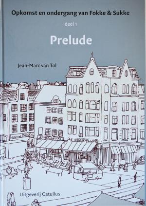 Opkomst en ondergang van Fokke en Sukke 1 Prelude getekend en geschreven door Jean-Marc van Tol. Ronald Giphart heeft hier een stukje in geschreven.
