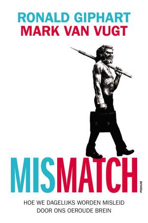 Het Boek Mismatch in uit 2016 en is geschreven door Ronald Giphart en Mark van Vugt; Hoe we dagelijks worden misleid door ons oeroude brein
