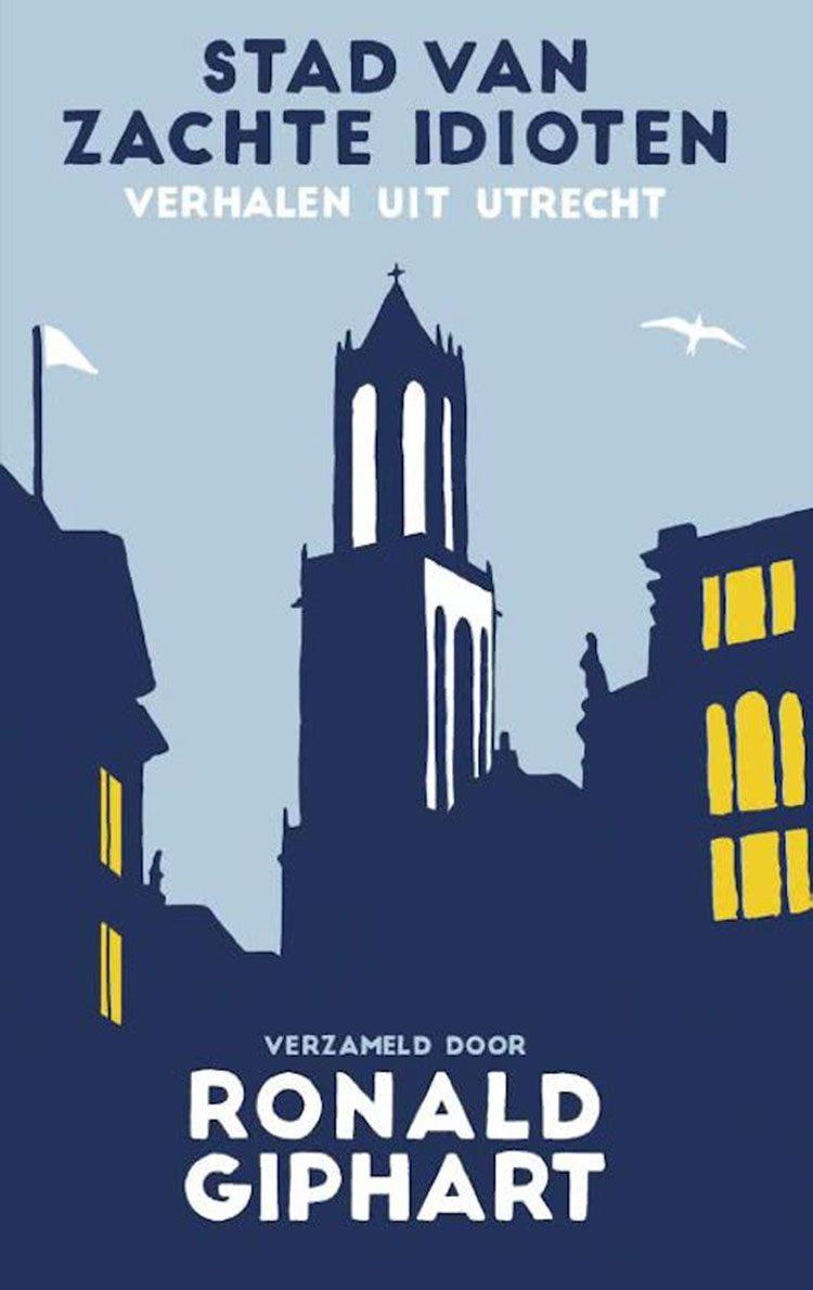 Ronald Giphart verzamelt verhalen over Utrecht in de bloemlezing Stad van zachte idioten