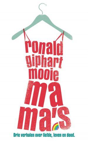 Ronald Giphart Mooie mama's is een boek met drie verhalen over liefde, leven en de dood.